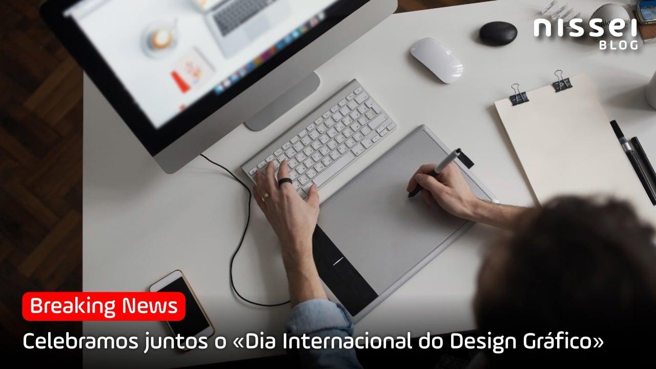 «Dia do Design Gráfico» 7 dicas para alcançar o sucesso como designer