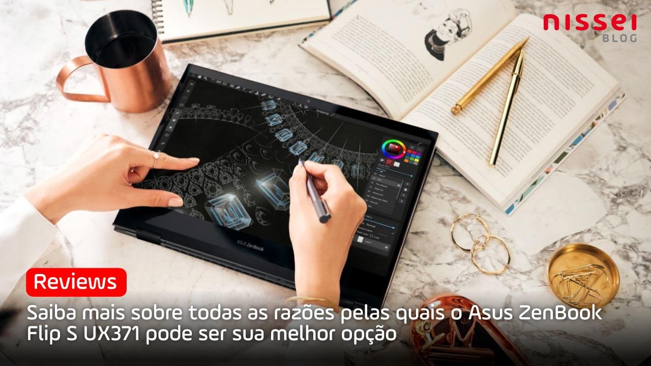 Vantagens de optar por um Notebook 2 em 1 - Asus Flip S UX371