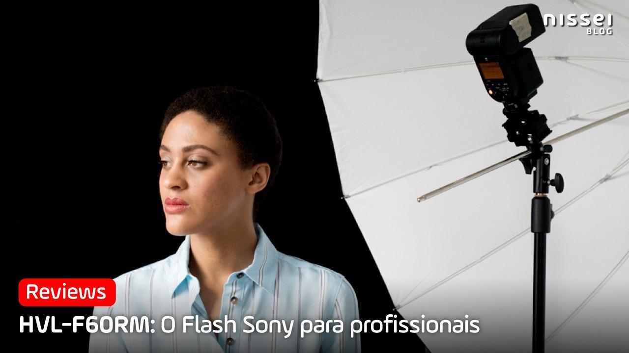 O Flash Sony para profissionais: HVL-F60RM