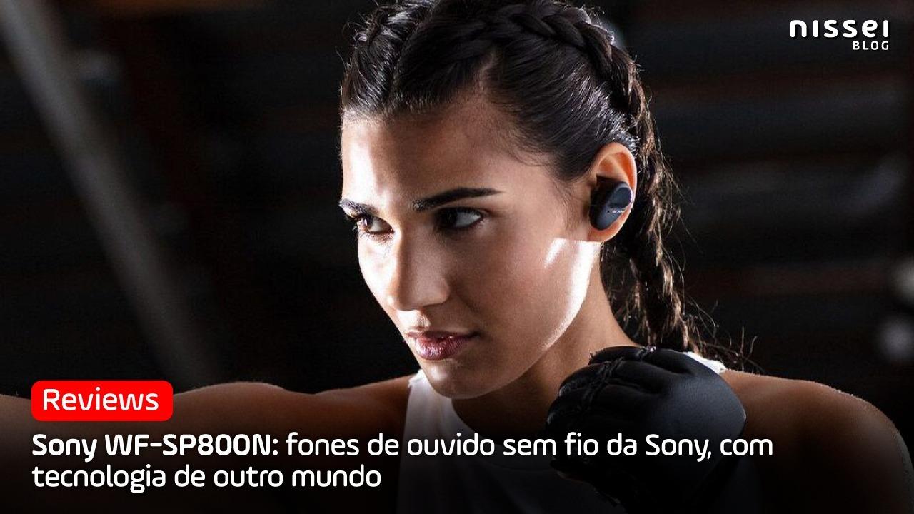 Sony WF-SP800N: fones criados para os amantes da música e dos esportes!