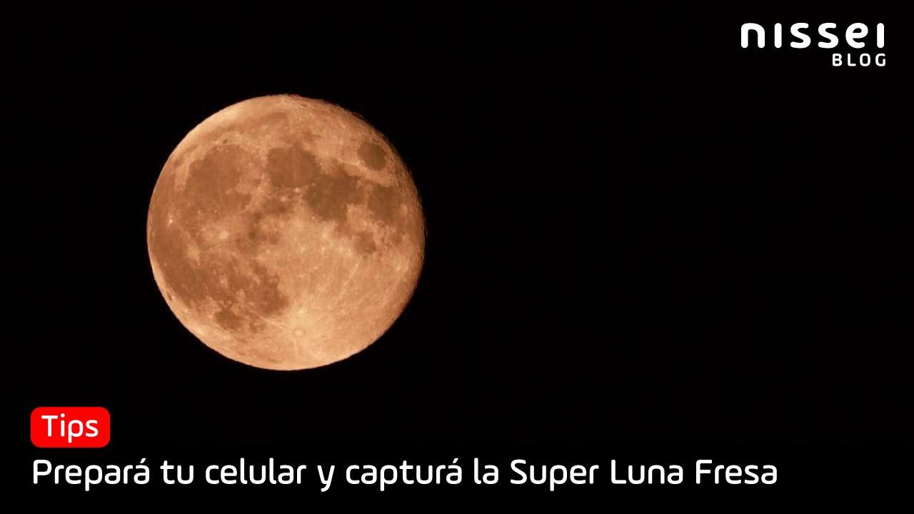 ¿Cómo tomar fotos de la luna llena con tu celular?