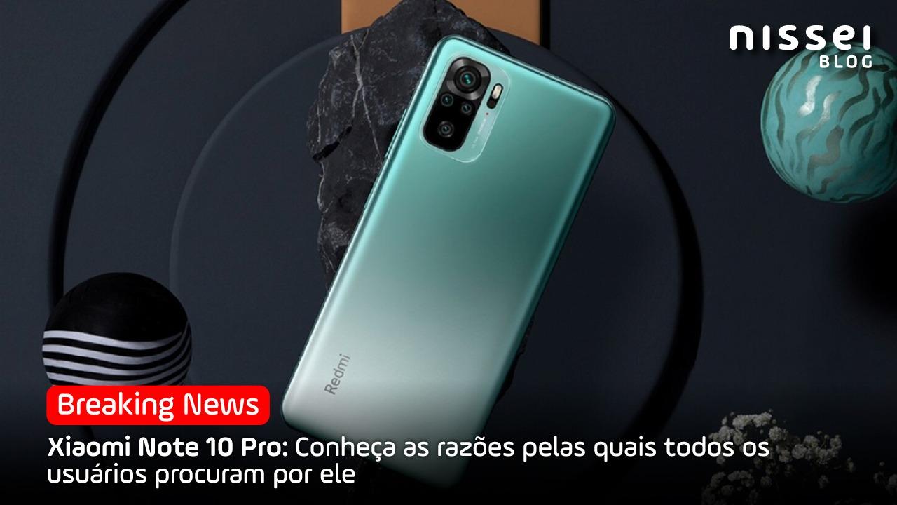 Por que o Xiaomi Note 10 Pro é o smartphone mais solicitado?