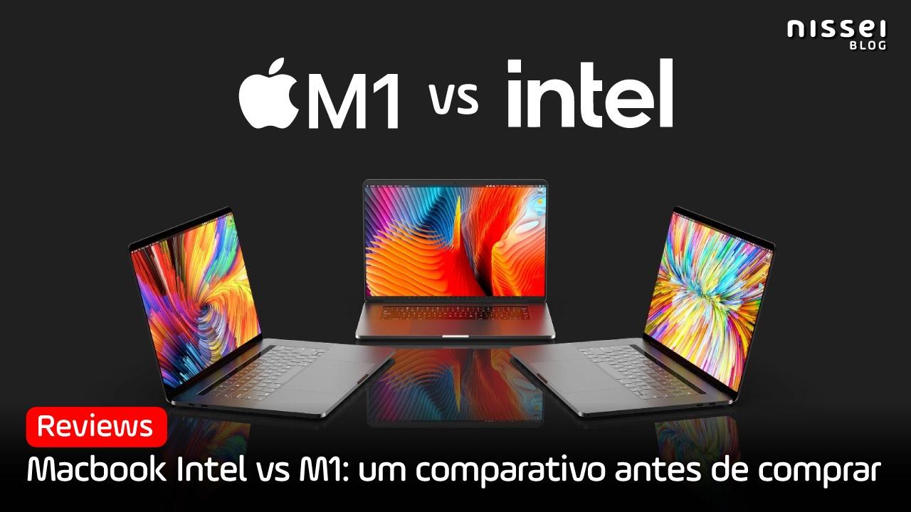 Macbook M1 versus Intel: um comparativo antes de comprar